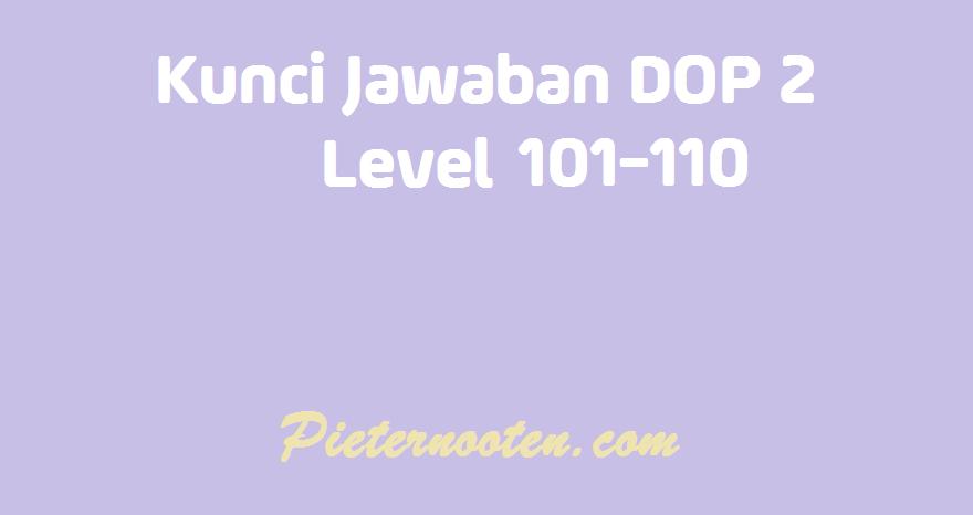 kunci jawaban dop 2 level 101-110