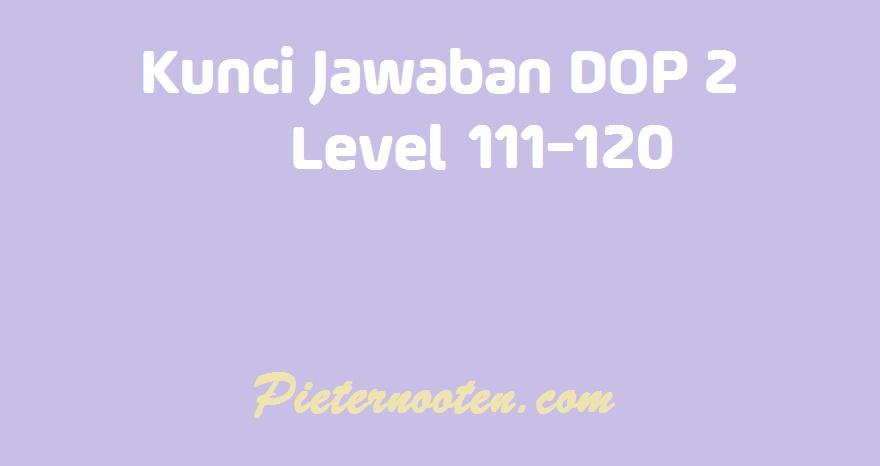 kunci jawaban dop 2 level 111-120