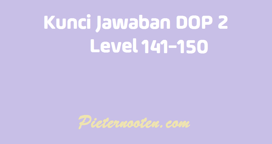kunci jawaban dop 2 level 141-150