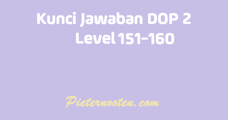 kunci jawaban dop 2 level 151-160