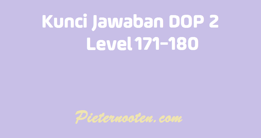 kunci jawaban dop 2 level 171-180