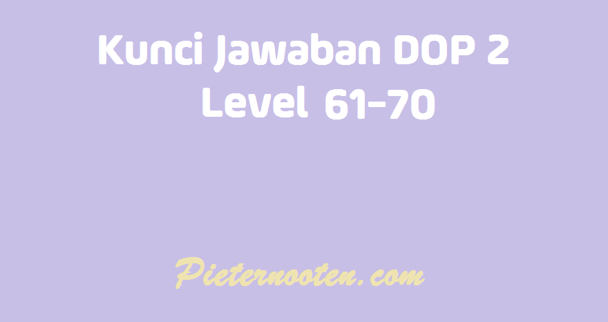 kunci jawaban dop 2 level 61-70