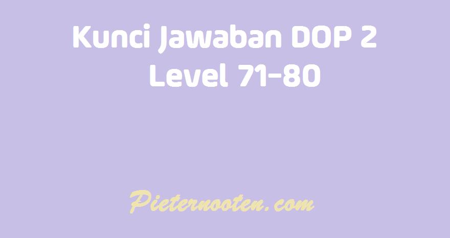 kunci jawaban dop 2 level 71-80