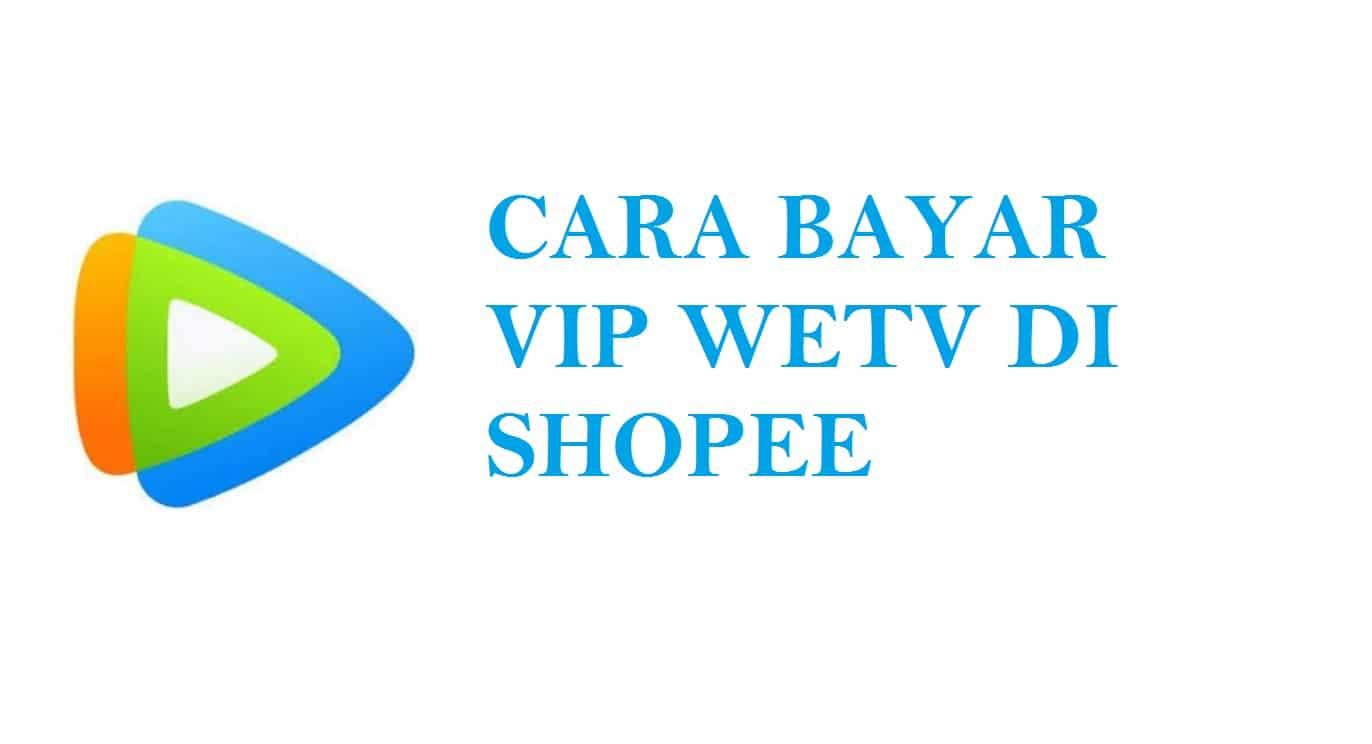 Cara Bayar WeTv Di Shopee