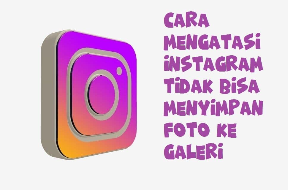 Kenapa Foto Di Instagram Tidak Bisa Disimpan Di Galeri