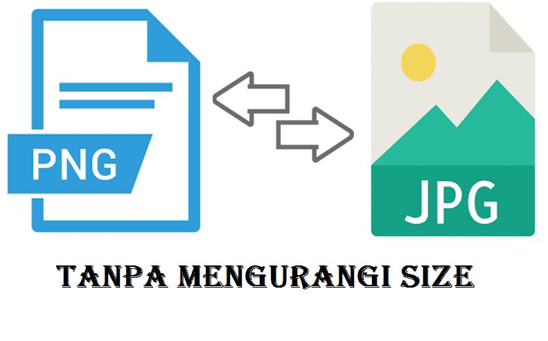 Cara Ubah PNG Ke JPG Tanpa Mengurangi Size